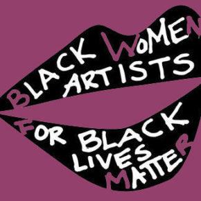 Retrospective: The Latest News in Black Art - Black Women Artists for Black Lives Matter